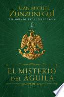 El misterio del águila (Trilogía de la Independencia 1)