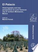 El Palacio: Historiography and new perspectives on a pre-Tarascan city of northern Michoacán, Mexico