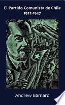 El Partido Comunista de Chile, 1922-1947