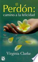 El perdon, camino a la felicidad/ Forgiveness, Path to Happiness