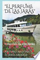 El Perfume de Las Jaras: Colección de 250 Haikú