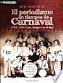 El periodismo en tiempos de carnaval, 1763-2005