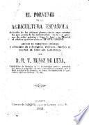 El Porvenir de la Agricultura española, deducido de las últimas observaciones esperimentales que acerca de las enfermedades de la vid, gusanosde seda patatas y trigo, há hecho en Munich ... J. Liebig, etc