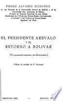 El Presidente Arévalo Y El Retorno a Bolívar