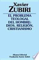 El problema teologal del hombre : Dios, religión, cristianismo