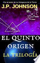 EL QUINTO ORIGEN. La Trilogía
