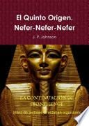 El Quinto Origen. Nefer-Nefer-Nefer