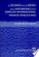 El régimen de los bienes en el matrimonio en el Derecho internacional privado venezolano