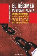 El régimen postcapitalista. Eslabón perdido en la evolución política de la humanidad
