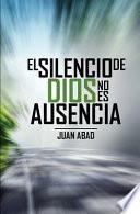 El Silencio de Dios No Es Ausencia