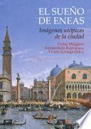 El sueño de Eneas. Imágenes utópicas de la ciudad