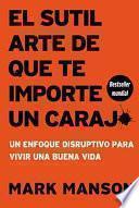 El Sutil Arte de Que Te Importe Un Caraj* - Segunda Edición