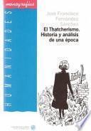 El Thatcherismo. Historia y análisis de una época