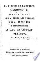 El Tirano de la Europa Napoleon Io. Manifiesto que a todos los pueblos del mundo, y principalmente a los Españoles presenta el Lic. D. J. A. C.
