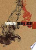 Elemental: Seguir a Jesus / Elemenal: Following Jesus