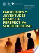 Emociones y juventudes desde la perspectiva sociocultural (Emociones e interdisciplina)