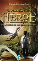 En la ciudad de los héroes eternos (El pequeño gran héroe 1)