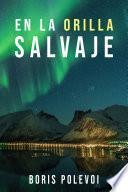 En La Orilla Salvaje: Clásicas Novelas Rusas