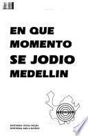 En qué momento se jodió Medellín
