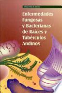 Enfermedades fungosas y bacterianas de raices y tuberculos andinos