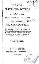 Ensayo de una biblioteca española de los escritores del reynado de Carlos III.
