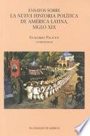 Ensayos sobre la nueva historia política de América Latina, siglo XIX