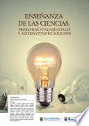 ENSEÑANZA DE LAS CIENCIAS. PROBLEMAS FUNDAMENTALES Y ALTERNATIVAS DE SOLUCIÓN