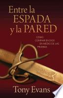 Entre la Espada y la Pared: Como Confiar en Dios en Medio de las Pruebas = Between a Rock and a Hard Place