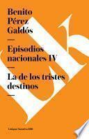 Episodios nacionales IV. La de los tristes destinos
