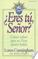 Eres Tu, Senor?