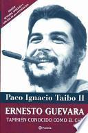 Ernesto Guebara, Tambien Conocido Como el Che