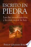 Escrito en Piedra: Los Diez Mandamientos y la Crisis Moral de Hoy