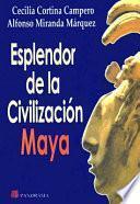Esplendor de la civilizacion Maya / Splendor of the Mayan civilization