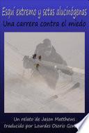 Esquí Extremo Y Setas Alucinógenas: Una Carrera Contra El Miedo