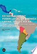 Estado, región y poder local en América Latina, siglos XIX-XX