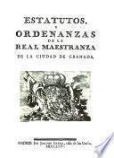 Estatutos y ordenanzas de la Real Maestranza de la ciudad de Granada