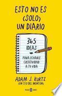 Esto no es (solo) un diario : échale creatividad a tu vida-- página a página
