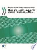 Estudios de la OCDE sobre Gobernanza Pública Hacia una gestión pública más efectiva y dinámica en México