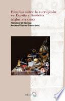 Estudios sobre la corrupción en España y América (siglos XVI - XVIII)