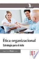 Ética organizacional. Estrategia para el éxito