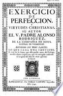 Exercicio de Perfecion y Virtudes Cristianas ... dividido en tres partes ... Parte primera ... Revista de nuevo por el ... Autor