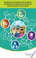 Explicación de estándares del modelo de acreditación de programas de estudios de educación superior universitaria