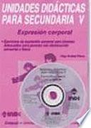 Expresión corporal. Unidades didácticas para Secundaria V (libro+ CD)