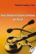 Facultativos Especialistas de Área Del Servicio de Salud de Castilla la Mancha. Temario Común Y Test