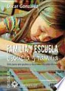 Familia y escuela, escuela y familia : guía para que padres y docentes nos entendamos