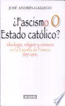 ¿Fascismo o Estado católico?