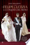 Felipe y Letizia. La conquista del trono