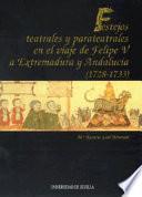 Festejos teatrales y parateatrales en el viaje de Felipe V a Extremadura y Andalucía (1728-1733)