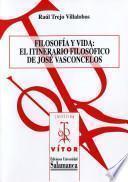 Filosofía y vida: el itinerario filosófico de José Vasconcelos