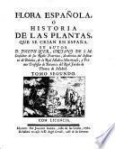 Flora espanola o historia de las plantas, que se crian en Espana. Su autore d. Joseph Quer, cirusano de S.M. consultor de sus reales exercitos, ... Tomo primero [-4.]